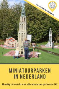 Miniatuurparken Nederland; compleet overzicht miniatuur parken en museums in NL